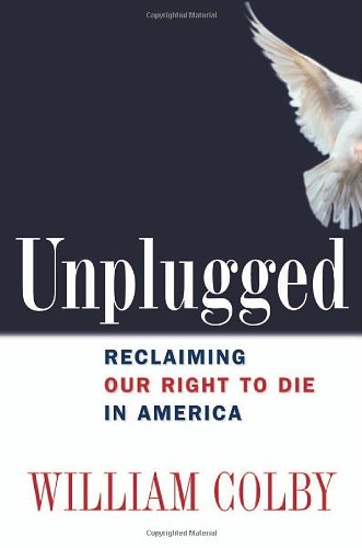 Compare Textbook Prices for Unplugged: Reclaiming Our Right to Die in America 1 Edition ISBN 9780814408827 by Colby, William H.