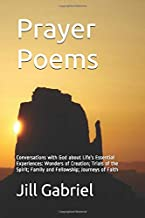 Prayer Poems: Conversations with God about Life's Essential Experiences: Wonders of Creation; Trials of the Spirit; Family and Fellowship; Journeys of Faith