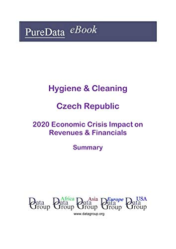 Hygiene & Cleaning Czech Republic Summary: 2020 Economic Crisis Impact on Revenues & Financials (English Edition)