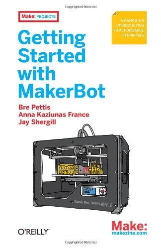 Getting Started with MakerBot: A Hands-On Introduction to Affordable 3D Printing