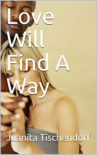 Book: Love Will Find A Way by Juanita Tischendorf
