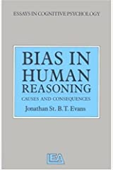 Bias in Human Reasoning: Causes and Consequences (Essays in Cognitive Psychology) Paperback