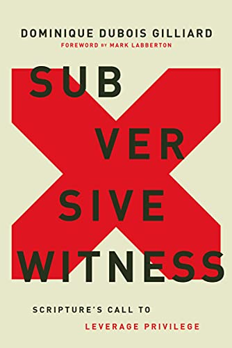 Compare Textbook Prices for Subversive Witness: Scripture's Call to Leverage Privilege  ISBN 0025986124038 by Gilliard, Dominique DuBois,Mark Labberton