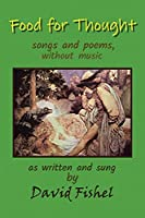 Food for Thought: Poems, and Songs Without Music