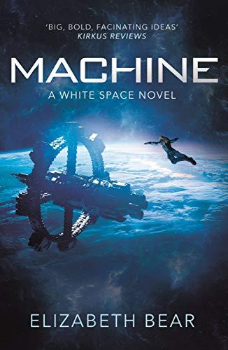 Machine: A White Space Novel by [Elizabeth Bear]