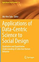 Applications of Data-Centric Science to Social Design: Qualitative and Quantitative Understanding of Collective Human Behavior (Agent-Based Social Systems)