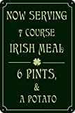 "Metal novelty sign measures approximately 12 by 8 inches Irish humor bar sign reads ""Now Serving 7 Course Irish Meal: 6 Pints & A Potato"" Makes a perfect addition to any home bar, pub, man cave, garage, or dorm Makes a great gift for Christmas, Birth..."