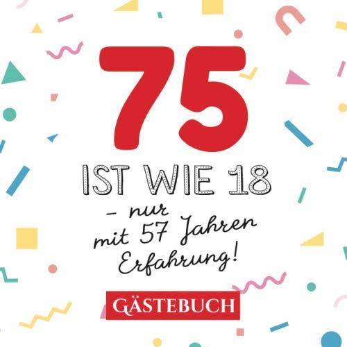 75 Ist Wie 18 Nur Mit 57 Jahren Erfahrung Gästebuch Zum 75geburtstag Für Mann Oder Frau 75 Jahre Geschenk Lustige Deko Buch Für