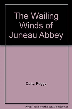 The Wailing Winds of Juneau Abbey by P. Darty (1990-07-01)