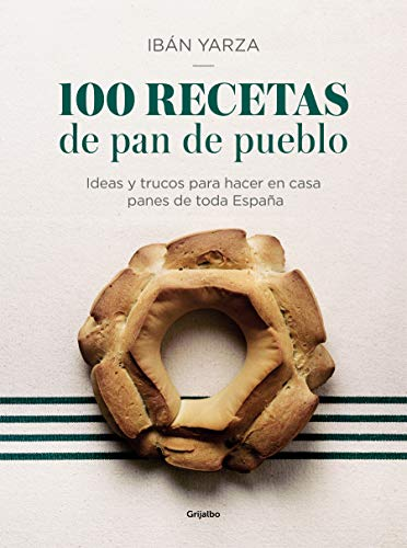 100 recetas de pan de pueblo: Ideas y trucos para hacer en casa panes de toda España / 100 Recipes for Town Bread: Ideas and tricks to make bread from all ove (Sabores)