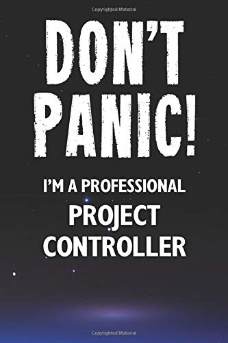 Don't Panic! I'm A Professional Project Controller: Customized 100 Page Lined Notebook Journal Gift For A Busy Project Controller: Far Better Than A Throw Away Greeting Card.