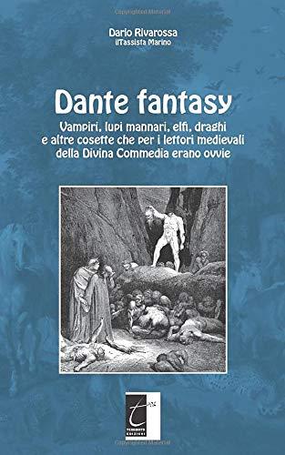 Dante fantasy: Vampiri, lupi mannari, elfi, draghi e altre cosette che per i lettori medievali della Divina Commedia erano ovvie