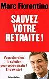 Sauvez votre retraite ! by Marc Fiorentino(1905-07-05) - ROBERT LAFFONT