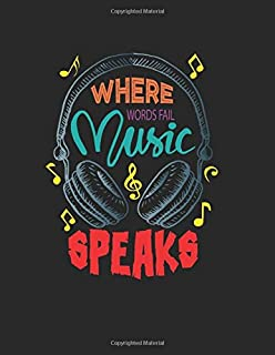 Where Words Fail Music Speaks: Perfect Music Journal For All Songwriters and Composers. Manuscript Paper For Notes, Lyrics...