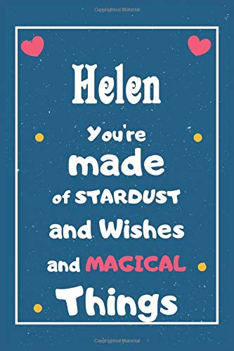Helen You are made of Stardust and Wishes and MAGICAL Things: Personalised Name Notebook, Gift For Her, Christmas Gift, Gift For Friend, Gift For Women, Birthday Gift 110 Pages