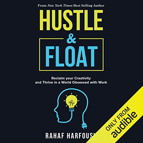 Hustle & Float     Reclaim Your Creativity and Thrive in a World Obsessed with Work              By:                                                                                                                                 Rahaf Harfoush                               Narrated by:                                                                                                                                 Rahaf Harfoush                      Length: 9 hrs and 42 mins     Not rated yet     Overall 0.0