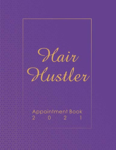 Hair Hustler appointment Book 2021: client organizer hair stylist binder , with area for personal notes on services, date, time, Size 8.5 * 11 inches ,110 pages.