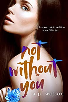 Not Without You (By Your Side Series Book 3) by [A.P. Watson]