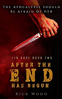 After the End Has Begun: An Apocalyptic Thriller Novel (Cia Rose Book 2) by [Rick Wood]