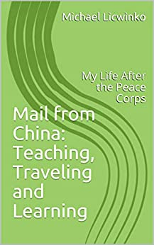Mail from China: Teaching, Traveling and Learning: My Life After the Peace Corps by [Michael Licwinko]