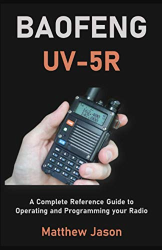 BAOFENG UV-5R: A Complete Reference Guide to Operating and Programming your Radio