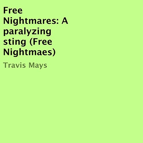 Free Nightmares     A Paralyzing Sting              By:                                                                                                                                 Travis Mays                               Narrated by:                                                                                                                                 Lance Lape                      Length: 7 mins     1 rating     Overall 5.0