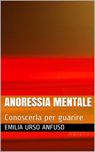 Anoressia mentale: Conoscerla per guarire