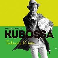 Parallel World II KUBOSSA(初回生産限定盤)(DVD付)