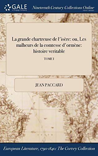 La grande chartreuse de l'isère: ou, Les malheurs de la comtesse d'ormène: histoire veritable; TOME I (French Edition)