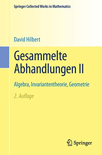 Gesammelte Abhandlungen II: Algebra, Invariantentheorie, Geometrie (Springer Collected Works in Mathematics)