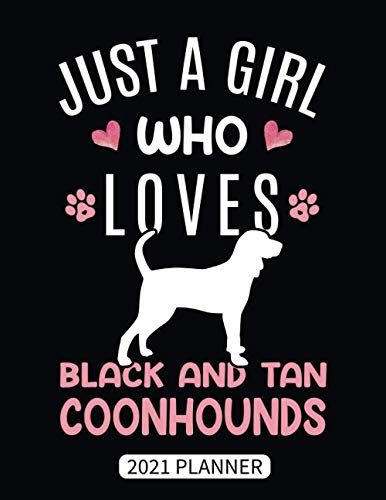 Just A Girl Who Loves Black And Tan Coonhounds 2021 Planner: Black And Tan Coonhound Dog Weekly Planner With Daily & Monthly Overview | Personal ... Agenda Schedule Organizer With 2021 Calendar