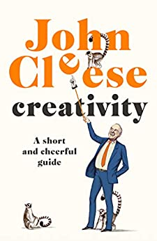 Creativity: A Short and Cheerful Guide by [John Cleese]