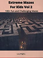 Extreme Mazes For Kids Vol 2: 100+ Fun and Challenging Mazes