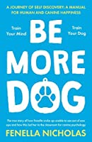 Be More Dog: Train Your Mind; Train Your Dog