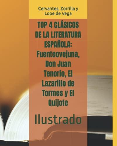 TOP 4 CLÁSICOS DE LA LITERATURA ESPAÑOLA: Fuenteovejuna, Don Juan Tenorio, El Lazarillo de Tormes y El Quijote: Ilustrado