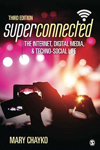 Compare Textbook Prices for Superconnected: The Internet, Digital Media, and Techno-Social Life Third Edition ISBN 9781071805275 by Chayko, Mary T.