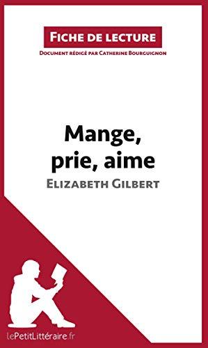 Mange, prie, aime d'Elizabeth Gilbert (Fiche de lecture): Résumé complet et analyse détaillée de l'oeuvre