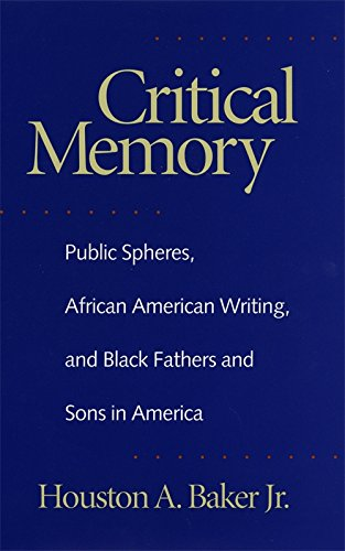 Critical Memory: Public Spheres, African American Writing, and Black Fathers and Sons in America (Georgia Southern University Jack N. and Addie D. Averitt Lecture Ser.)