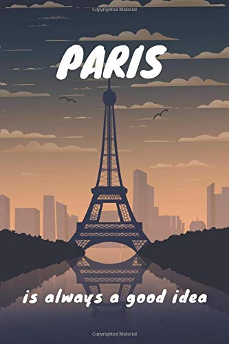 Paris is Always a Good Idea: Journal Notebook, Writing Journal, Diary, Notebook,(100 Lined Pages, 6 x 9) Perfect for Paris Lover, Paris Notebook Vintage Eiffel Tower Journal