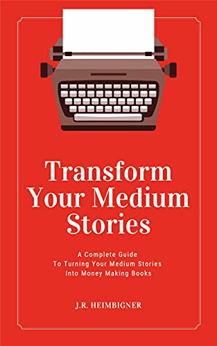 Transform Your Medium Stories: A Complete Guide to Turning Your Medium Stories into Money Making Books (English Edition)