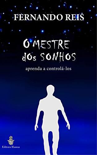 O Mestre dos Sonhos : aprenda a controlá-los (Portuguese Edition)