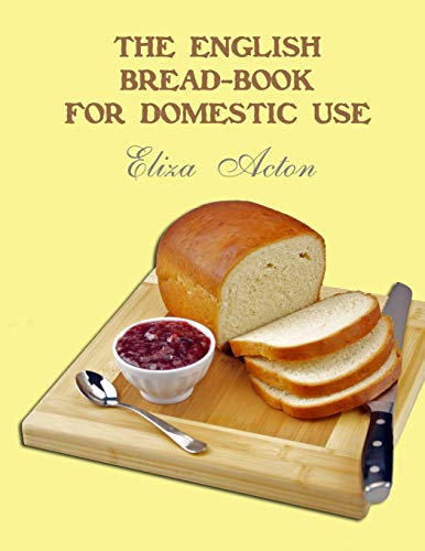 The English Bread-Book for Domestic Use