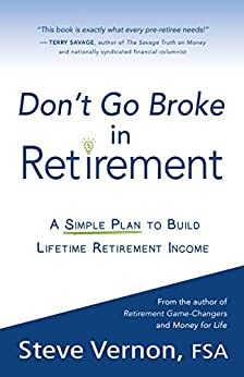 Don't Go Broke in Retirement: A Simple Plan to Build Lifetime Retirement Income by [Steve  Vernon]