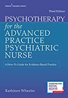 Psychotherapy for the Advanced Practice Psychiatric Nurse: A How-to Guide for Evidence-based Practice