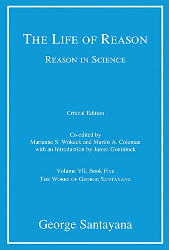 The Life of Reason or The Phases of Human Progress: Reason in Science, Volume VII, Book Five (Volume 7) (Works of George Santayana)