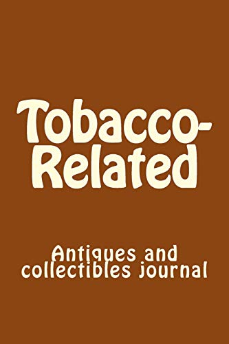 Compare Textbook Prices for Tobacco-Related: Antiques and collectibles journal  ISBN 9781725694170 by Carver, Anthony R