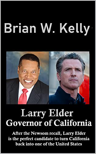 Larry Elder Governor of California: After the Newsom recall, Larry Elder is the perfect candidate to turn California back into one of the United States.