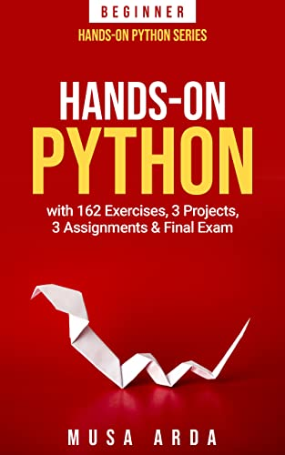Hands-On Python with 162 Exercises, 3 Projects, 3 Assignments & Final Exam: BEGINNER