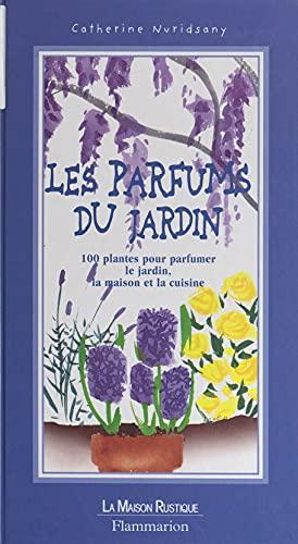 Les parfums du jardin: 100 plantes pour parfumer le jardin, la maison et la cuisine (French Edition)