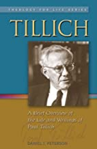 Tillich: A Brief Overview of the Life and Writings of Paul Tillich (Theology for Life)